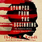 Stamped from the Beginning: The Definitive History of Racist Ideas in America Hörbuch von Ibram X. Kendi Gesprochen von: Christopher Dontrell Piper