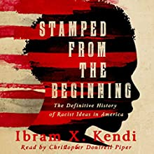 Stamped from the Beginning: The Definitive History of Racist Ideas in America Audiobook by Ibram X. Kendi Narrated by Christopher Dontrell Piper