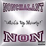 echange, troc Nonchalant - What's Up Shawty