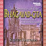 The Essence of the Bhagavad-Gita: Every Person's Guide to the All-Time Spiritual Classic | Steven Hartman