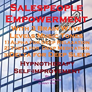Salespeople Empowerment with Three Brainwave Music Recordings: Alpha, Theta, Delta for Three Different Sessions | [Randy Charach, Sunny Oye]