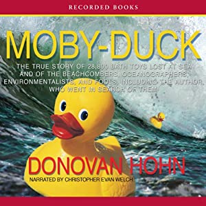 Moby-Duck: The True Story of 28,800 Bath Toys Lost at Sea and of the Beachcombers, Oceanographers, Environmentalists, and Fools, Including the Author, Who Went in Search of Them | [Donovan Hohn]