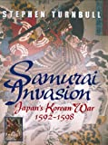 Samurai Invasion: Japan's Korean War 1592 -1598 (0304359483) by Turnbull, Stephen