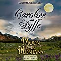 Moon Over Montana: McCutcheon Family Series, Book 5 (       UNABRIDGED) by Caroline Fyffe Narrated by Corey M. Snow