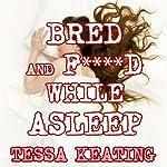 Bred and Fucked While Asleep: Taboo Breeding Sleeping Sex Erotica | Tessa Keating