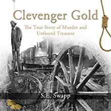 Clevenger Gold: The True Story of Murder and Unfound Treasure Audiobook by S.E. Swapp Narrated by Paul Michael Garcia