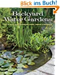 Backyard Water Gardens: How to Build,...