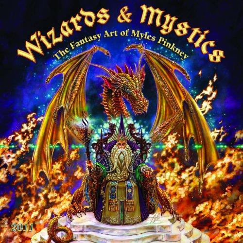 Wizards and Mystics 2011 Calendar: The Fantasy Art of Myles Pinkney