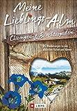 Meine Lieblings-Alm Chiemgau & Berchtesgaden: 35 Wanderungen zu den sch�nsten H�tten und Almen