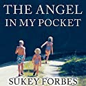 The Angel in My Pocket: A Story of Love, Loss, and Life after Death Audiobook by Sukey Forbes Narrated by Marguerite Gavin