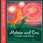 A Hero's Birthday (Melrose and Croc) | Emma Chichester Clark