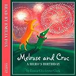 A Hero's Birthday (Melrose and Croc) | Emma Chichester Clark