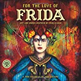 For the Love of Frida 2016 Wall Calendar: Art and Words Inspired by Frida Kahlo
