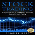 Stock Trading: A Beginner Guide to Start Making Immediate Cash with Stock Trading Hörbuch von Samuel Rees Gesprochen von: Ralph L. Rati