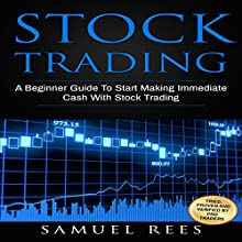 Stock Trading: A Beginner Guide to Start Making Immediate Cash with Stock Trading | Livre audio Auteur(s) : Samuel Rees Narrateur(s) : Ralph L. Rati