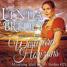 Westward Horizons: Montana Mail Order Brides, Book 23 Audiobook by Linda Bridey Narrated by J. Scott Bennett