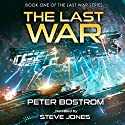 The Last War: The Last War Series, Book 1 Hörbuch von Peter Bostrom Gesprochen von: Steve Jones