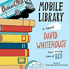 Mobile Library: A Novel (       UNABRIDGED) by David Whitehouse Narrated by Tim Gerard Reynolds
