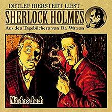 Mörderschach (Sherlock Holmes: Aus den Tagebüchern von Dr. Watson) Hörbuch von Gunther Arentzen Gesprochen von: Detlef Bierstedt