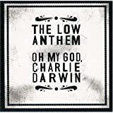 Oh My God, Charlie Darwinby The Low Anthem