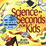 Science in Seconds for Kids: Over 100 Experiments You Can Do in Ten Minutes or Less deals and discounts