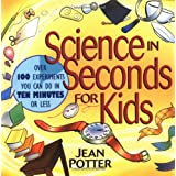 Science in Seconds for Kids: Over 100 Experiments You Can Do in Ten Minutes or Lessby Jean Potter