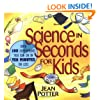 Science in Seconds for Kids: Over 100 Experiments You Can Do in Ten Minutes or Less (Children's)