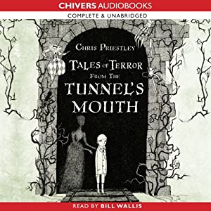Tales of Terror from the Tunnel's Mouth | [Chris Priestley]