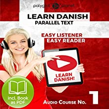 Learn Danish - Easy Reader - Easy Listener - Parallel Text Audio Course, No.1 Audiobook by  Polyglot Planet Narrated by Marcus Jeppesen, Christopher Tester