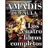 Amadís de Gaula (Este libro contiene todos los cuatro libros del Invencible Caballero Amadís de Gaula)
