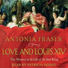 Love and Louis XIV | Livre audio Auteur(s) : Antonia Fraser Narrateur(s) : Patricia Hodge