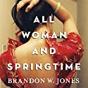 All Woman and Springtime (       UNABRIDGED) by Brandon W. Jones Narrated by Christine Williams