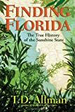 T D Allman Finding Florida: The True History of the Sunshine State