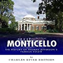 Monticello: The History of Thomas Jefferson's Famous Estate Audiobook by  Charles River Editors Narrated by Neil Holmes