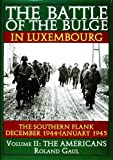 The Battle of the Bulge in Luxembourg: The Southern Flank - Dec. 1944 - Jan. 1945 Vol.II The Americans (The Americans , Vol 2)
