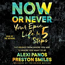 Now or Never: Your Epic Life in 5 Steps | Livre audio Auteur(s) : Alexi Panos, Preston Smiles Narrateur(s) : Alexi Panos, Preston Smiles