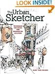 The Urban Sketcher: Techniques for Se...
