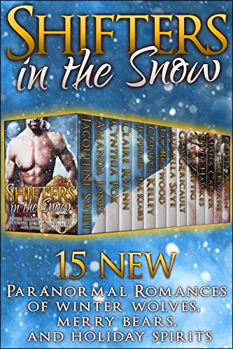 Shifters in the Snow (15 Paranormal Romances of Winter Wolves, Merry Bears, & Holiday Spirits) PDF