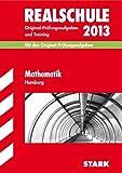 Abschluss-Prüfungsaufgaben Realschule Hamburg / Mathematik 2013: Mit den Original-Prüfungsaufgaben 2003-2012 und Training