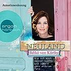 Neuland: Wie ich mich selber suchte und jemand ganz anderen fand Hörbuch von Ildikó von Kürthy Gesprochen von: Ildikó von Kürthy