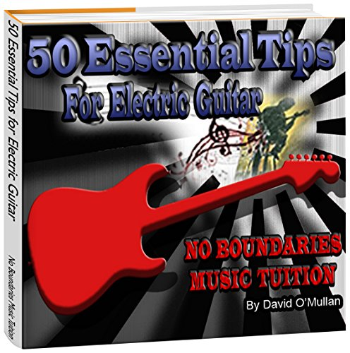 50 Essential Tips For Electric Guitar