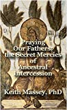 Praying Our Fathers: the Secret Mercies of Ancestral Intercession