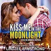 Kiss Me in the Moonlight: A Kiss Me Romance   [Lindzee Armstrong]