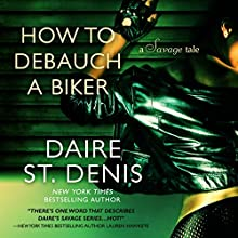 How to Debauch a Biker: A Savage Tale Audiobook by Daire St. Denis Narrated by Kimberly Roelle