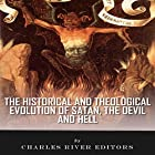 The Historical and Theological Evolution of Satan, the Devil, and Hell Hörbuch von  Charles River Editors Gesprochen von: Peter D. Stover