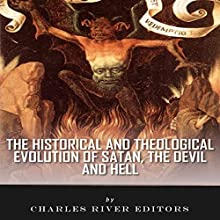 The Historical and Theological Evolution of Satan, the Devil, and Hell (       UNABRIDGED) by Charles River Editors Narrated by Peter D. Stover
