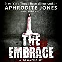The Embrace: A True Vampire Story (       UNABRIDGED) by Aphrodite Jones Narrated by Kim Houston