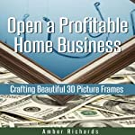 Open a Profitable Home Business Crafting Beautiful 3D Picture Frames | Amber Richards