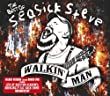 Walkin' Man: The Best Of Seasick Steve [Deluxe Edition]