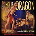 The Hour of the Dragon: Conan the Conquerer: A Pulp-Lit Annotated Storytellers' Edition Audiobook by Robert E. Howard, Finn J.D. John Narrated by Finn J.D. John